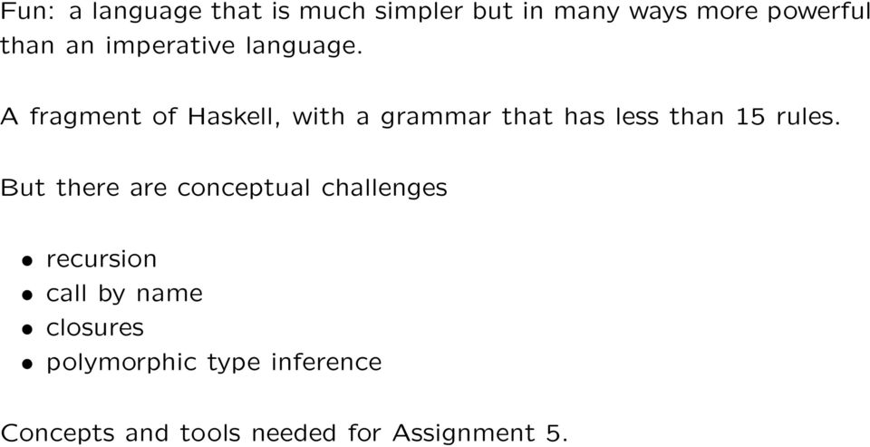 A fragment of Haskell, with a grammar that has less than 15 rules.