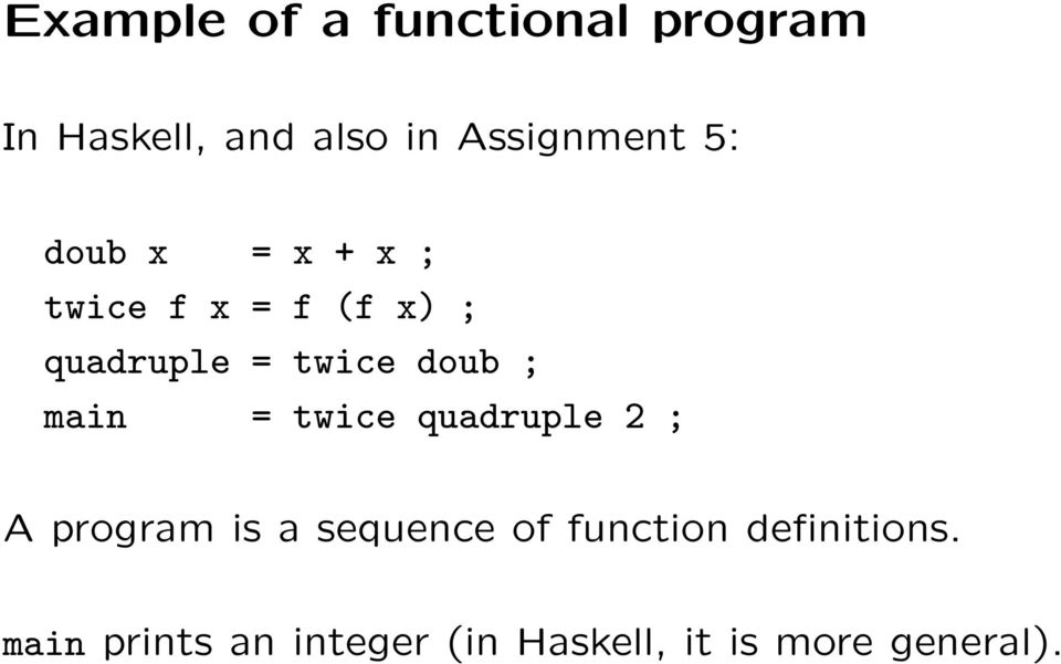 main = twice quadruple 2 ; A program is a sequence of function