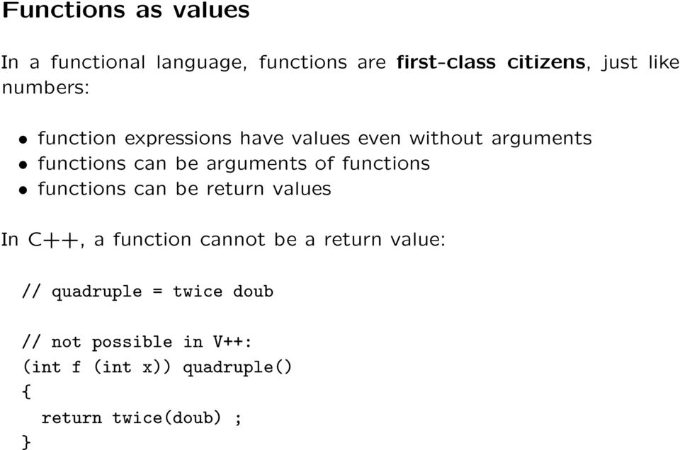 of functions functions can be return values In C++, a function cannot be a return value: //