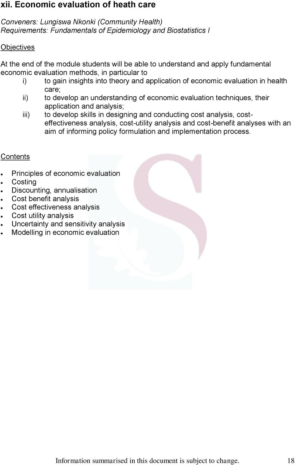 of economic evaluation techniques, their application and analysis; iii) to develop skills in designing and conducting cost analysis, costeffectiveness analysis, cost-utility analysis and cost-benefit