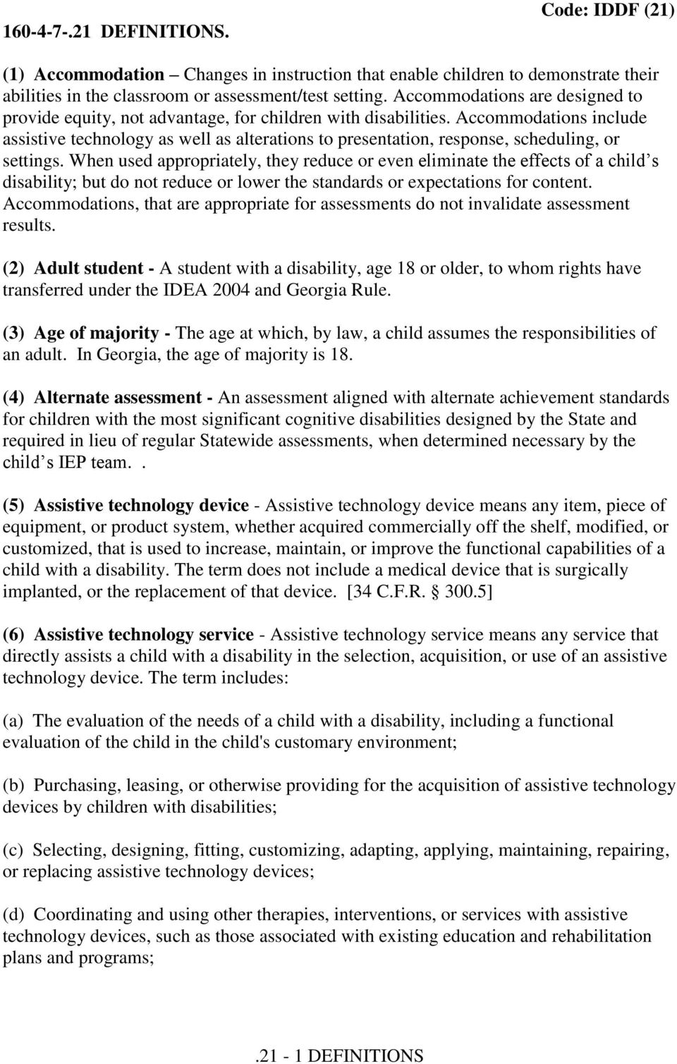 Accommodations include assistive technology as well as alterations to presentation, response, scheduling, or settings.