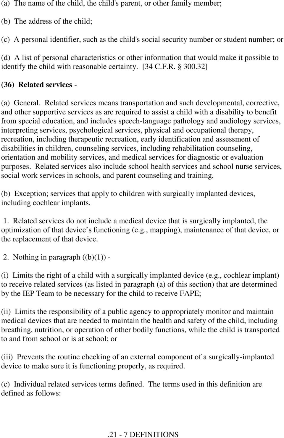 Related services means transportation and such developmental, corrective, and other supportive services as are required to assist a child with a disability to benefit from special education, and