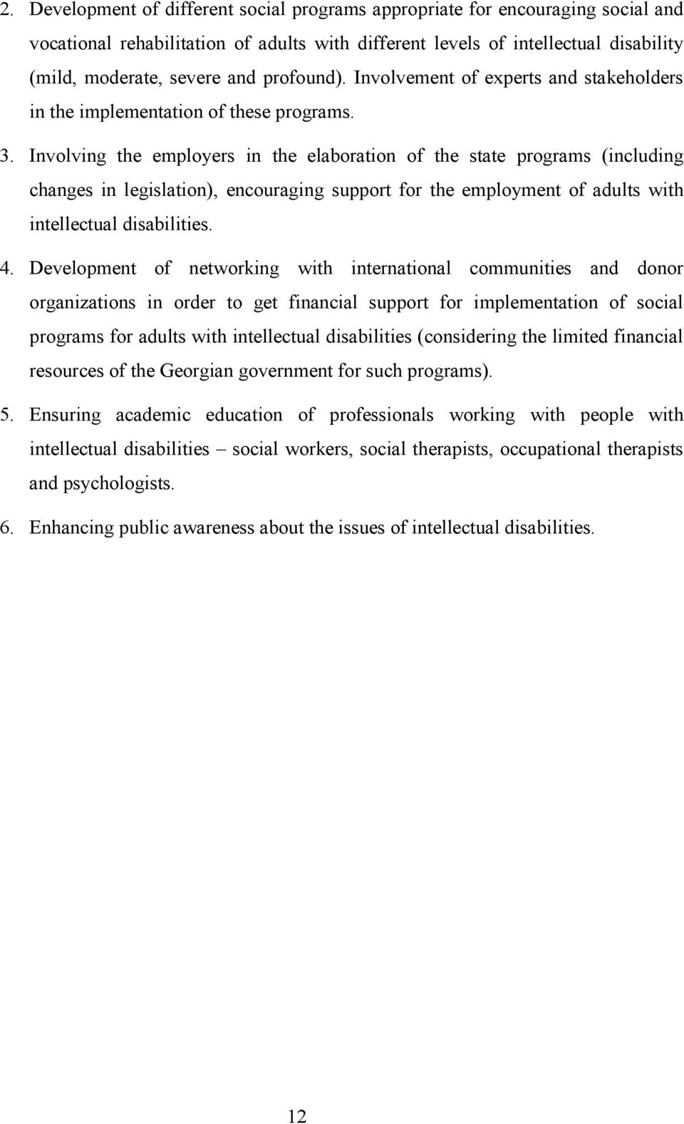 Involving the employers in the elaboration of the state programs (including changes in legislation), encouraging support for the employment of adults with intellectual disabilities. 4.