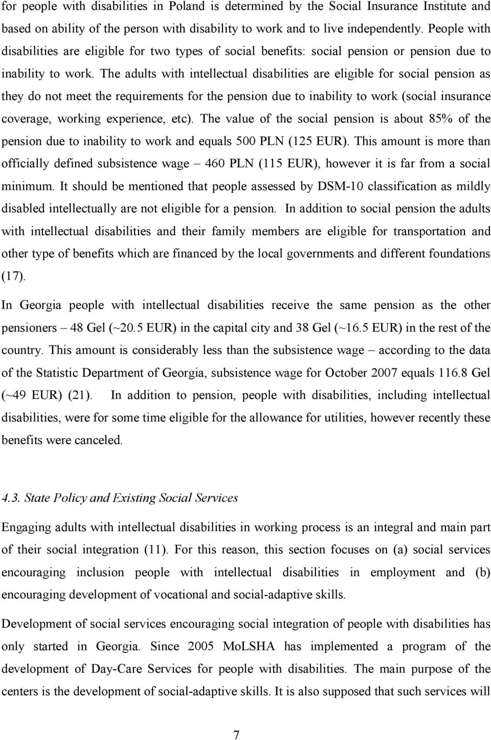 The adults with intellectual disabilities are eligible for social pension as they do not meet the requirements for the pension due to inability to work (social insurance coverage, working experience,