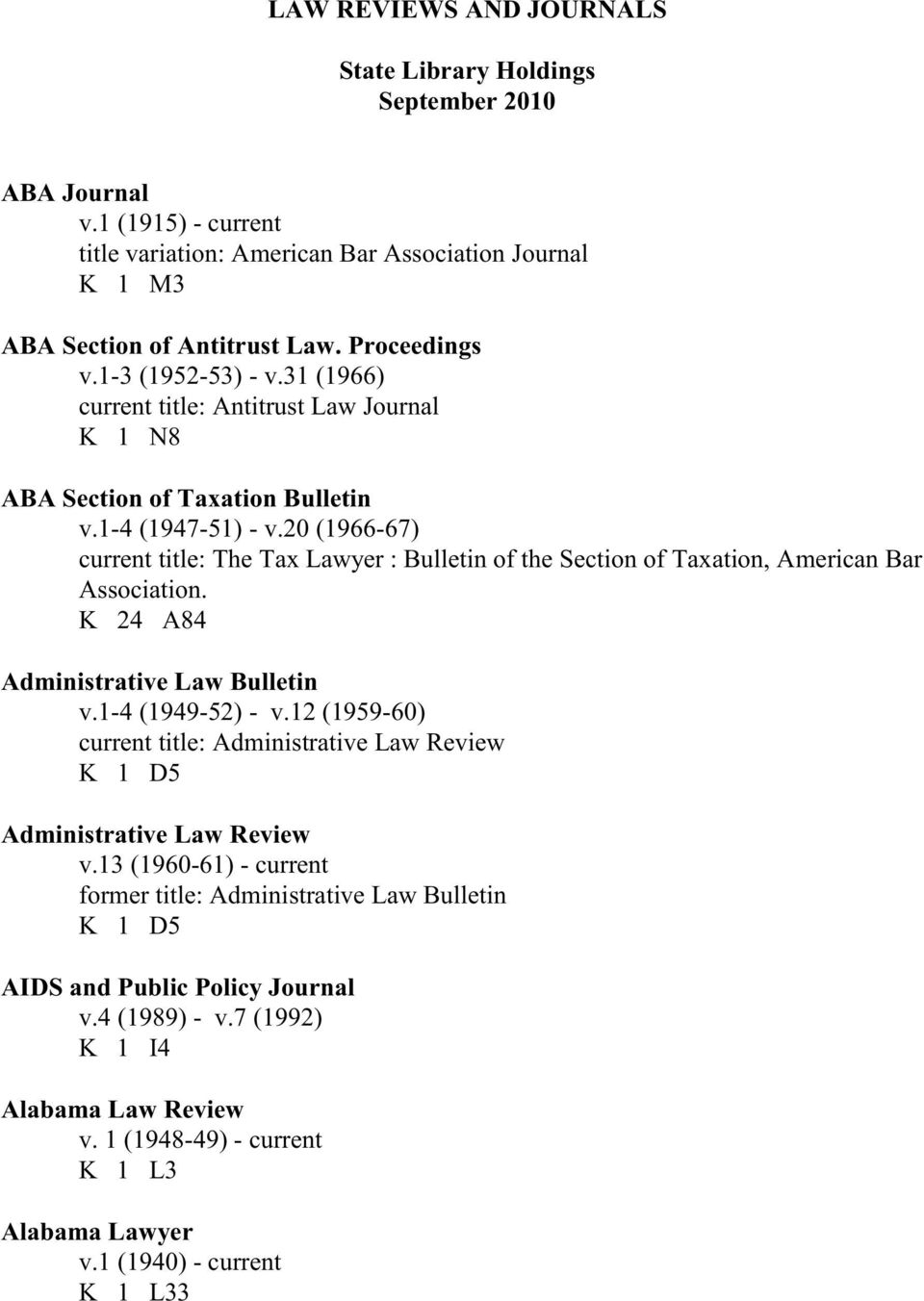 20 (1966-67) current title: The Tax Lawyer : Bulletin of the Section of Taxation, American Bar Association. K 24 A84 Administrative Law Bulletin v.1-4 (1949-52) - v.