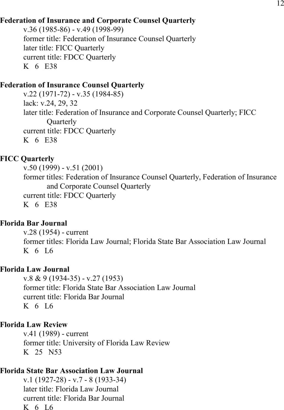 35 (1984-85) lack: v.24, 29, 32 later title: Federation of Insurance and Corporate Counsel Quarterly; FICC Quarterly current title: FDCC Quarterly K 6 E38 FICC Quarterly v.50 (1999) - v.