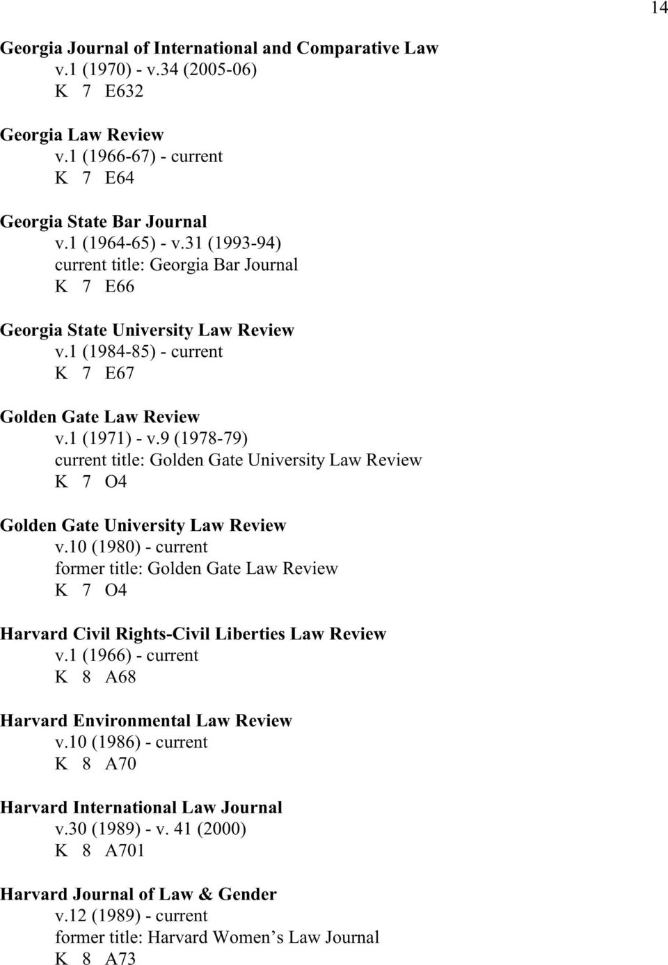 9 (1978-79) current title: Golden Gate University Law Review K 7 O4 Golden Gate University Law Review v.