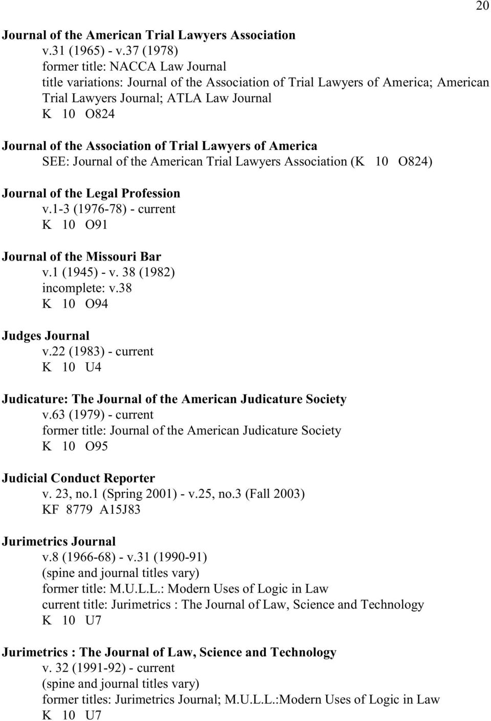 Association of Trial Lawyers of America SEE: Journal of the American Trial Lawyers Association (K 10 O824) Journal of the Legal Profession v.