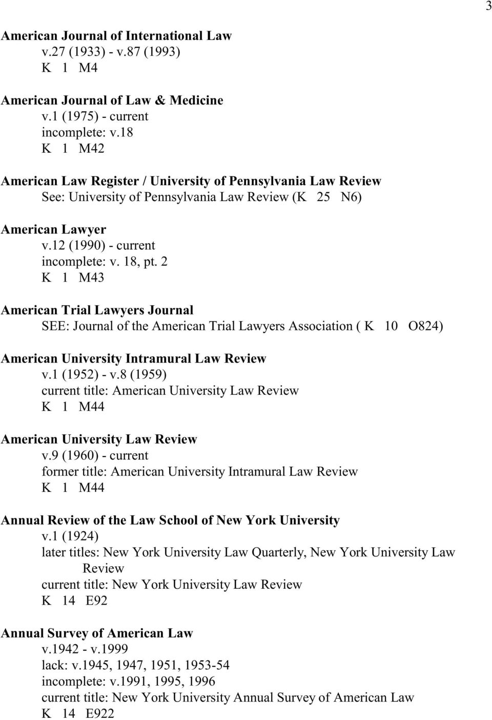 2 K 1 M43 American Trial Lawyers Journal SEE: Journal of the American Trial Lawyers Association ( K 10 O824) American University Intramural Law Review v.1 (1952) - v.