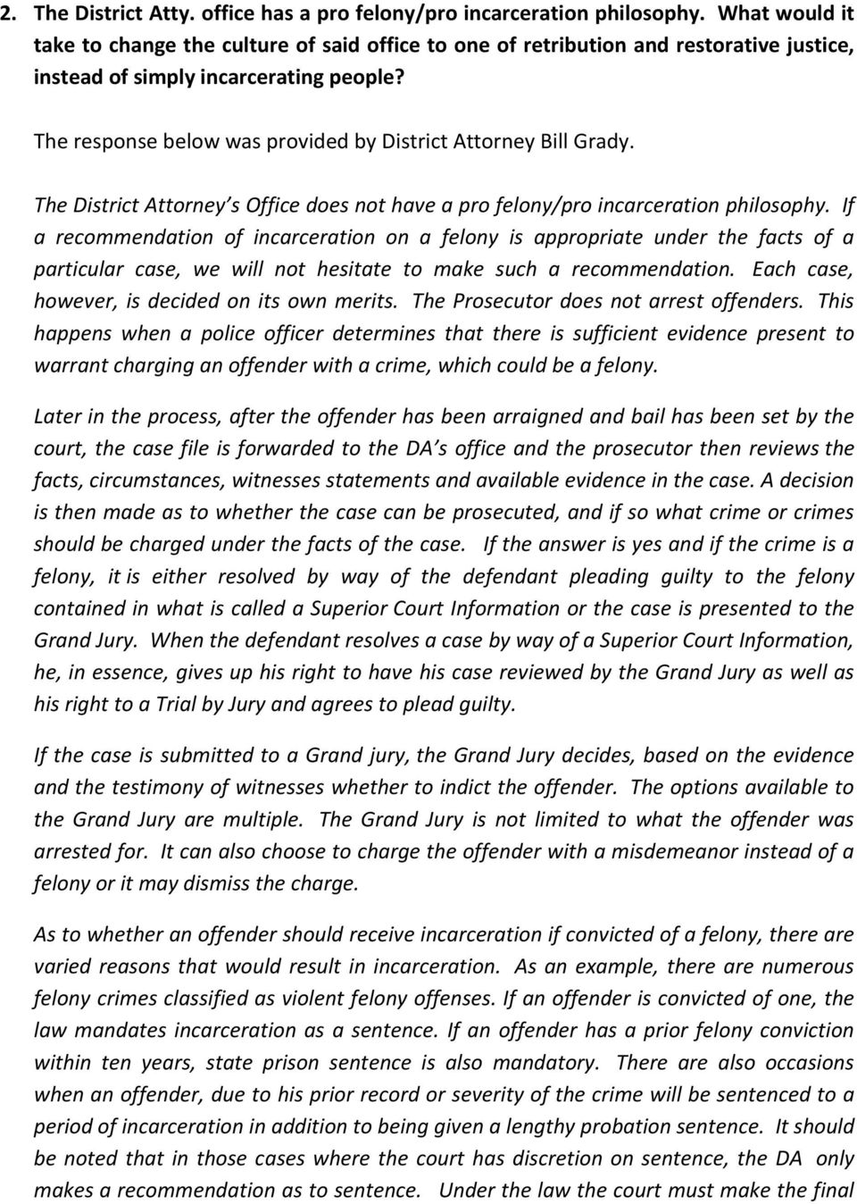 The response below was provided by District Attorney Bill Grady. The District Attorney s Office does not have a pro felony/pro incarceration philosophy.