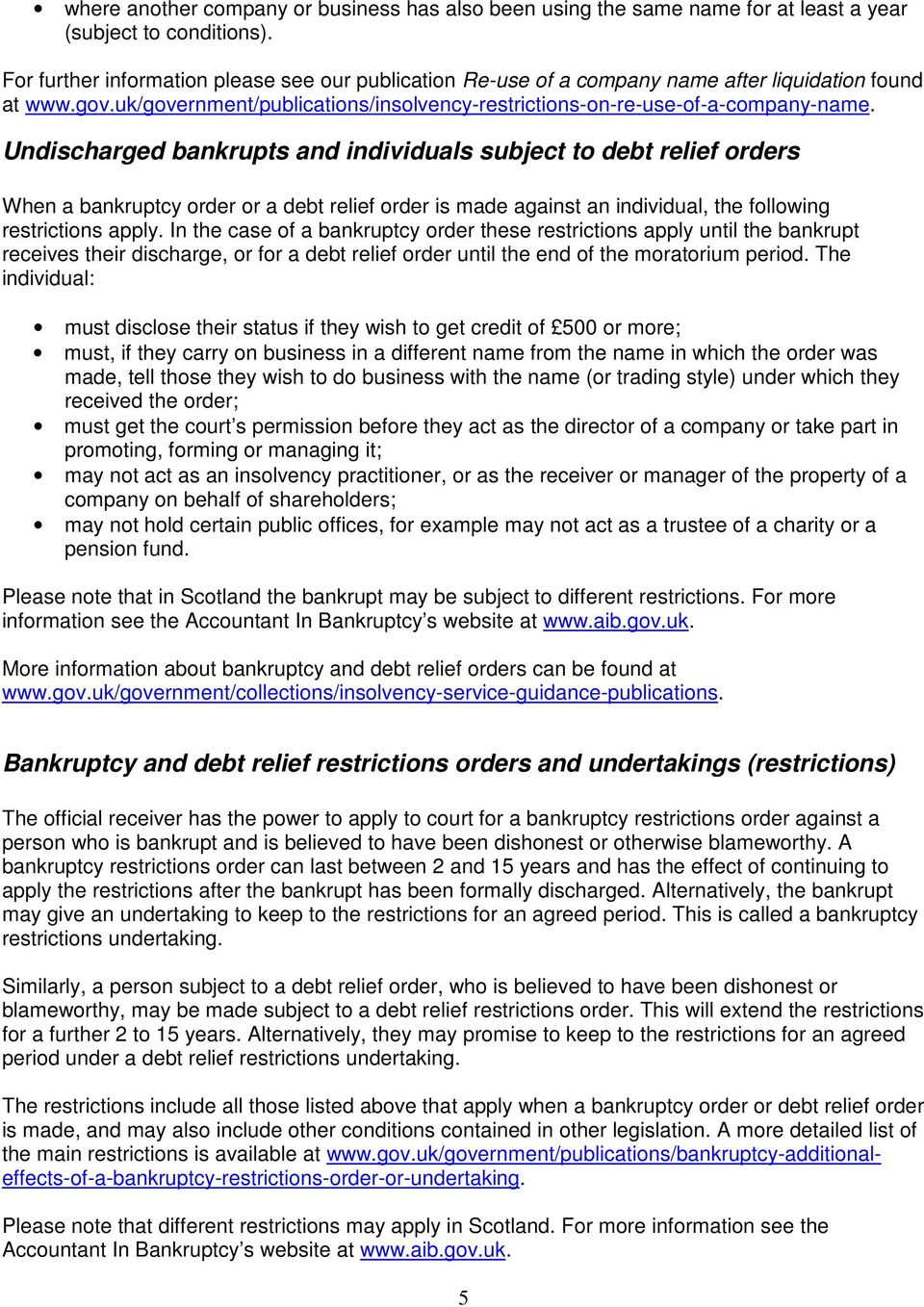 Undischarged bankrupts and individuals subject to debt relief orders When a bankruptcy order or a debt relief order is made against an individual, the following restrictions apply.