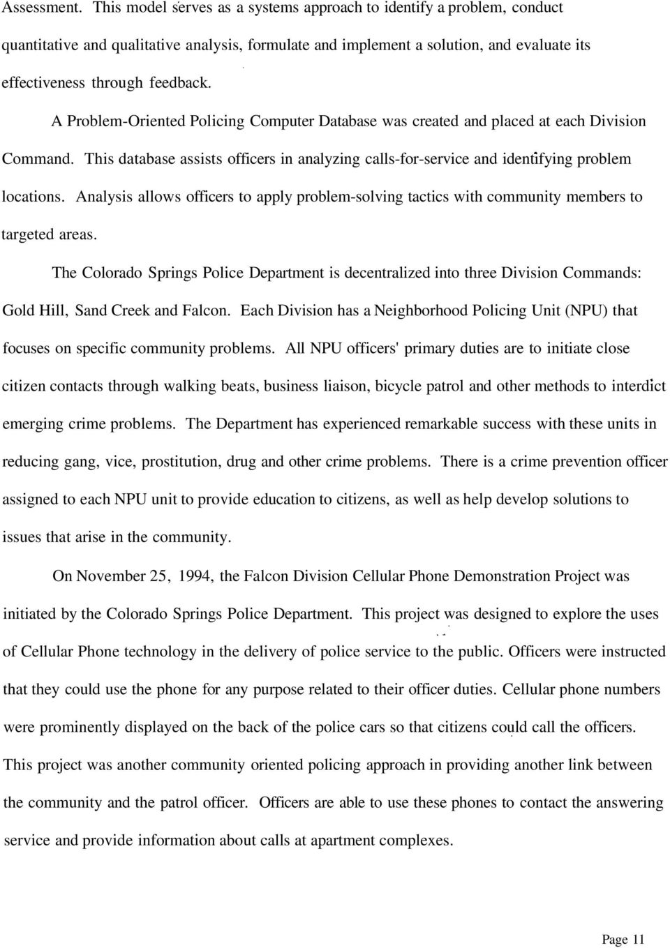 A Problem-Oriented Policing Computer Database was created and placed at each Division Command. This database assists officers in analyzing calls-for-service and identifying problem locations.