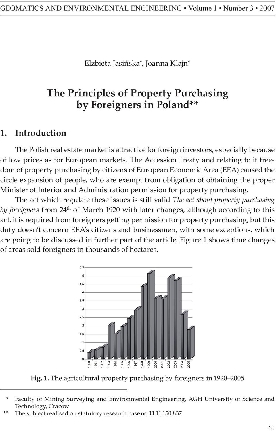 The Accession Treaty and relating to it freedom of property purchasing by citizens of European Economic Area (EEA) caused the circle expansion of people, who are exempt from obligation of obtaining