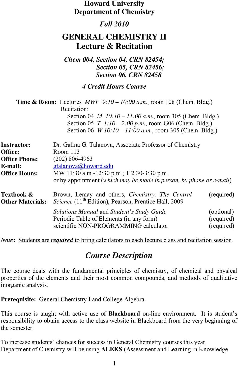 m., room 305 (Chem. Bldg.) Instructor: Office: Office Phone: E-mail: Office Hours: Dr. Galina G. Talanova, Associate Professor of Chemistry Room 113 (202) 806-4963 gtalanova@howard.edu MW 11:30 a.m.-12:30 p.