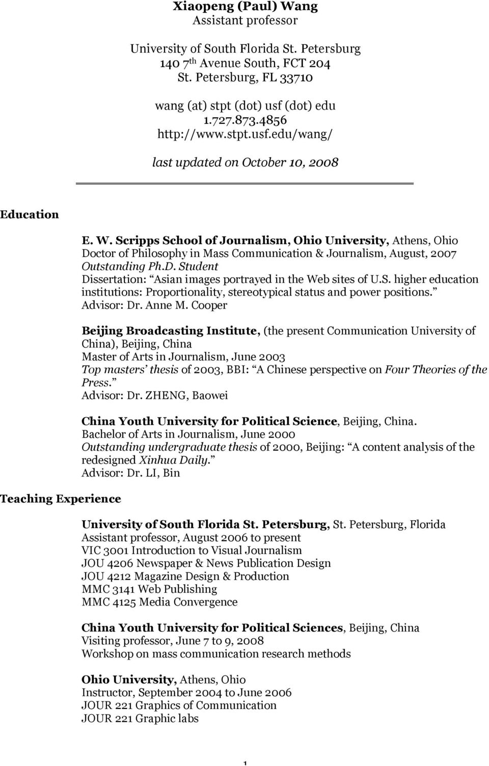Scripps School of Journalism, Ohio University, Athens, Ohio Doctor of Philosophy in Mass Communication & Journalism, August, 2007 Outstanding Ph.D. Student Dissertation: Asian images portrayed in the Web sites of U.