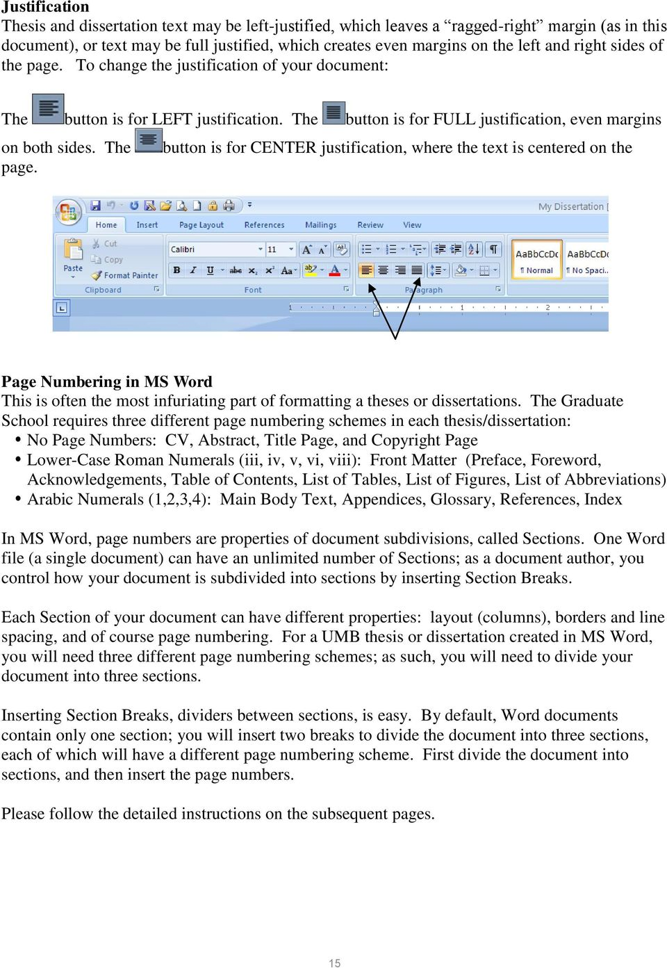 The button is for CENTER justification, where the text is centered on the page. Page Numbering in MS Word This is often the most infuriating part of formatting a theses or dissertations.
