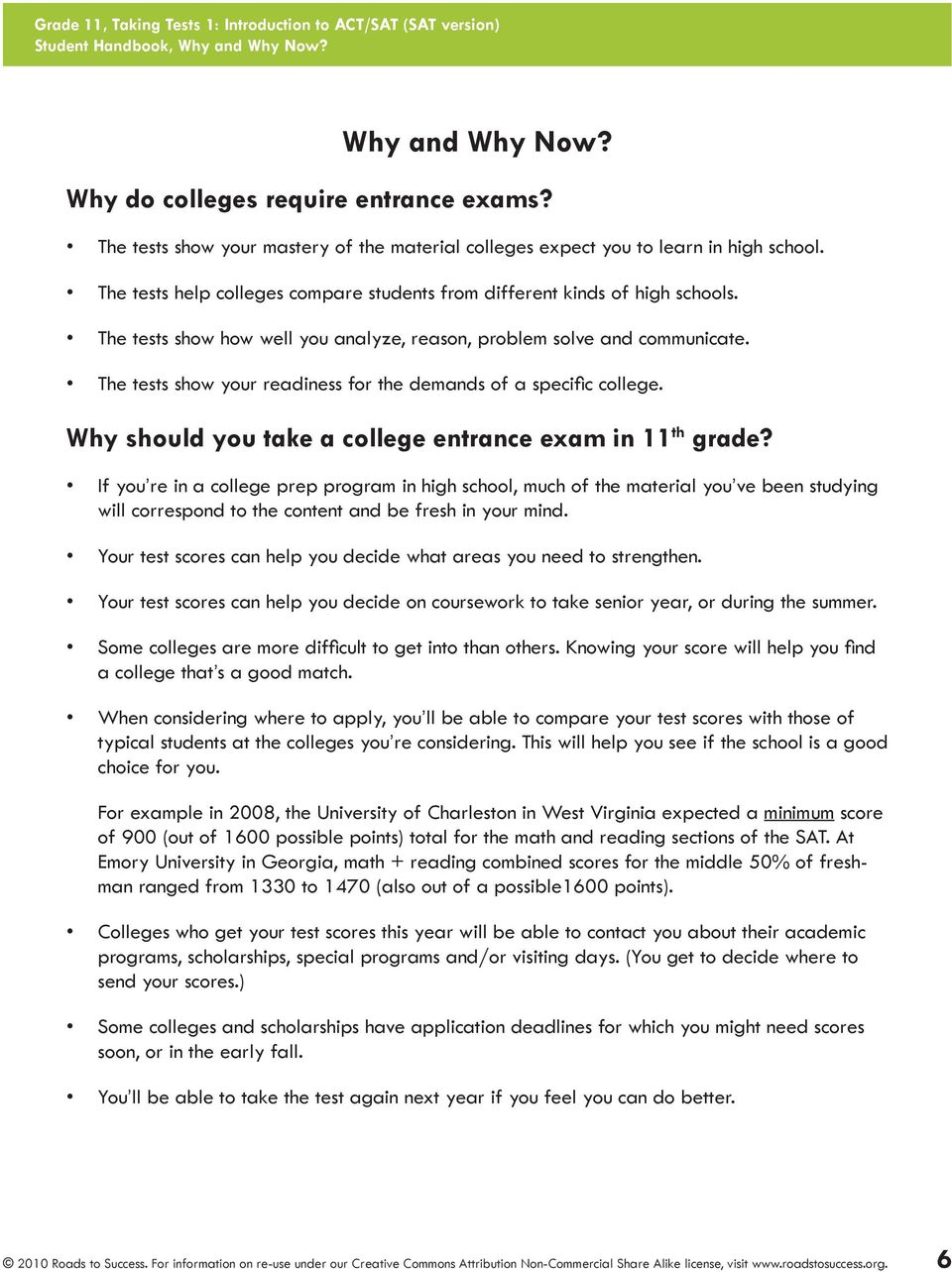The tests show your readiness for the demands of a specific college. Why should you take a college entrance exam in 11 th grade?