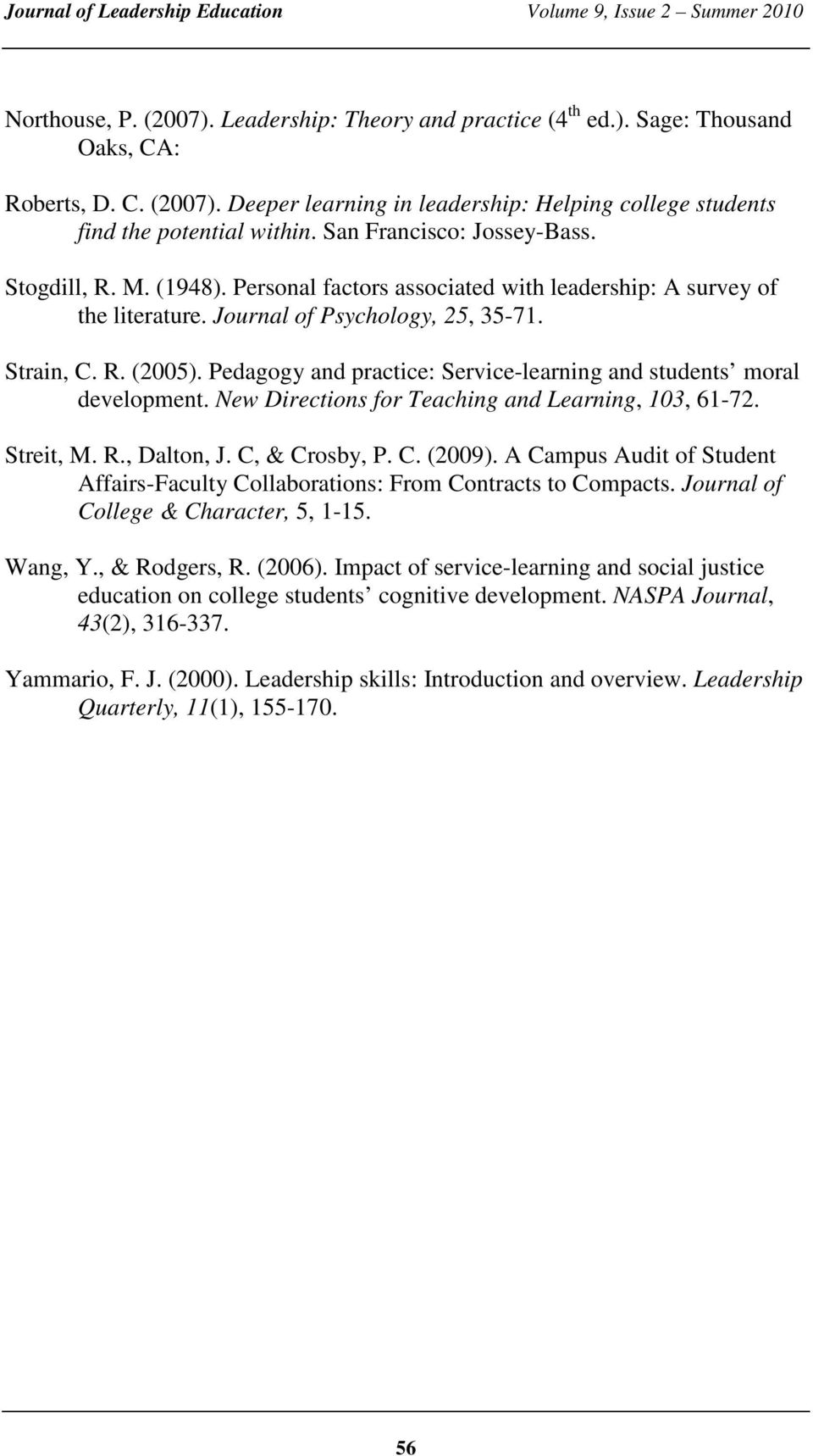 Pedagogy and practice: Service-learning and students moral development. New Directions for Teaching and Learning, 103, 61-72. Streit, M. R., Dalton, J. C, & Crosby, P. C. (2009).