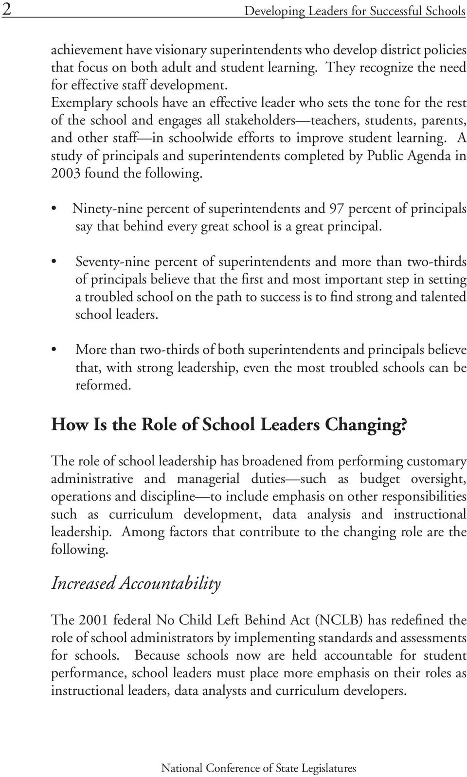 Exemplary schools have an effective leader who sets the tone for the rest of the school and engages all stakeholders teachers, students, parents, and other staff in schoolwide efforts to improve