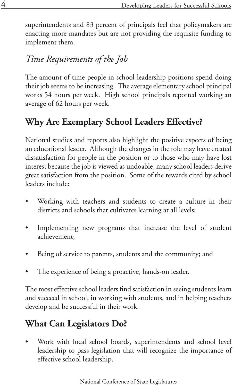 The average elementary school principal works 54 hours per week. High school principals reported working an average of 62 hours per week. Why Are Exemplary School Leaders Effective?