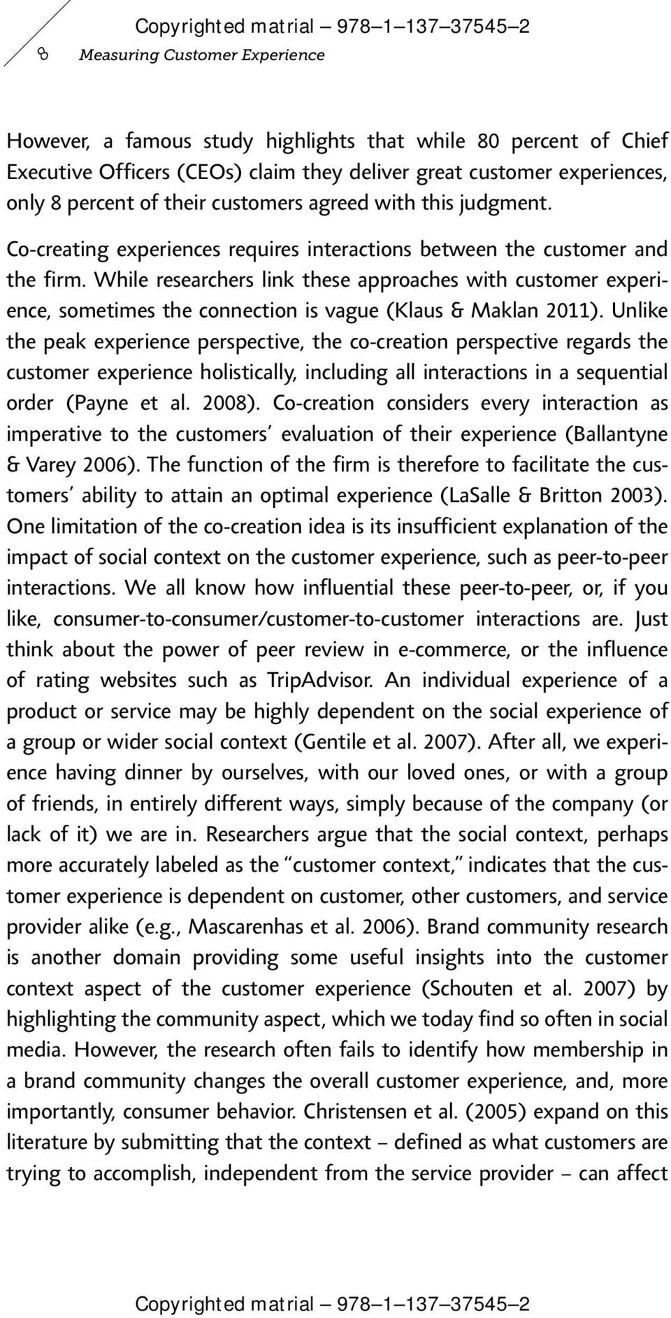 While researchers link these approaches with customer experience, sometimes the connection is vague (Klaus & Maklan 2011).