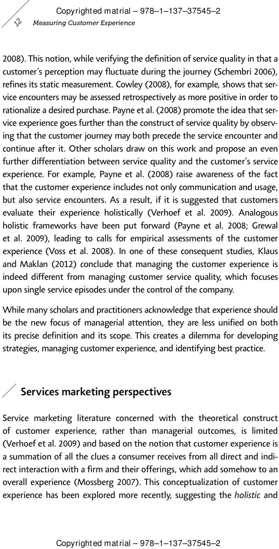 Cowley (2008), for example, shows that service encounters may be assessed retrospectively as more positive in order to rationalize a desired purchase. Payne et al.