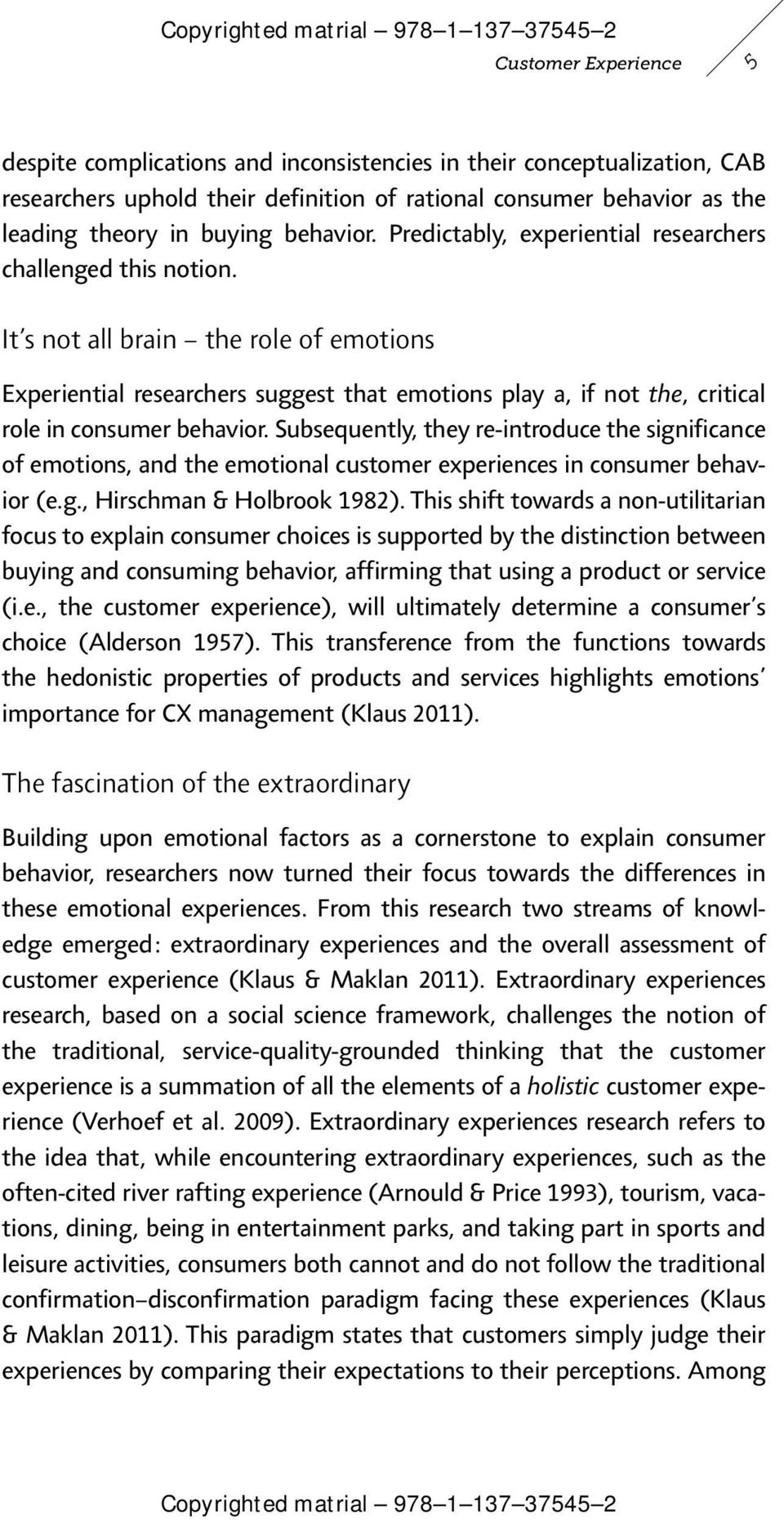 It s not all brain the role of emotions Experiential researchers suggest that emotions play a, if not the, critical role in consumer behavior.