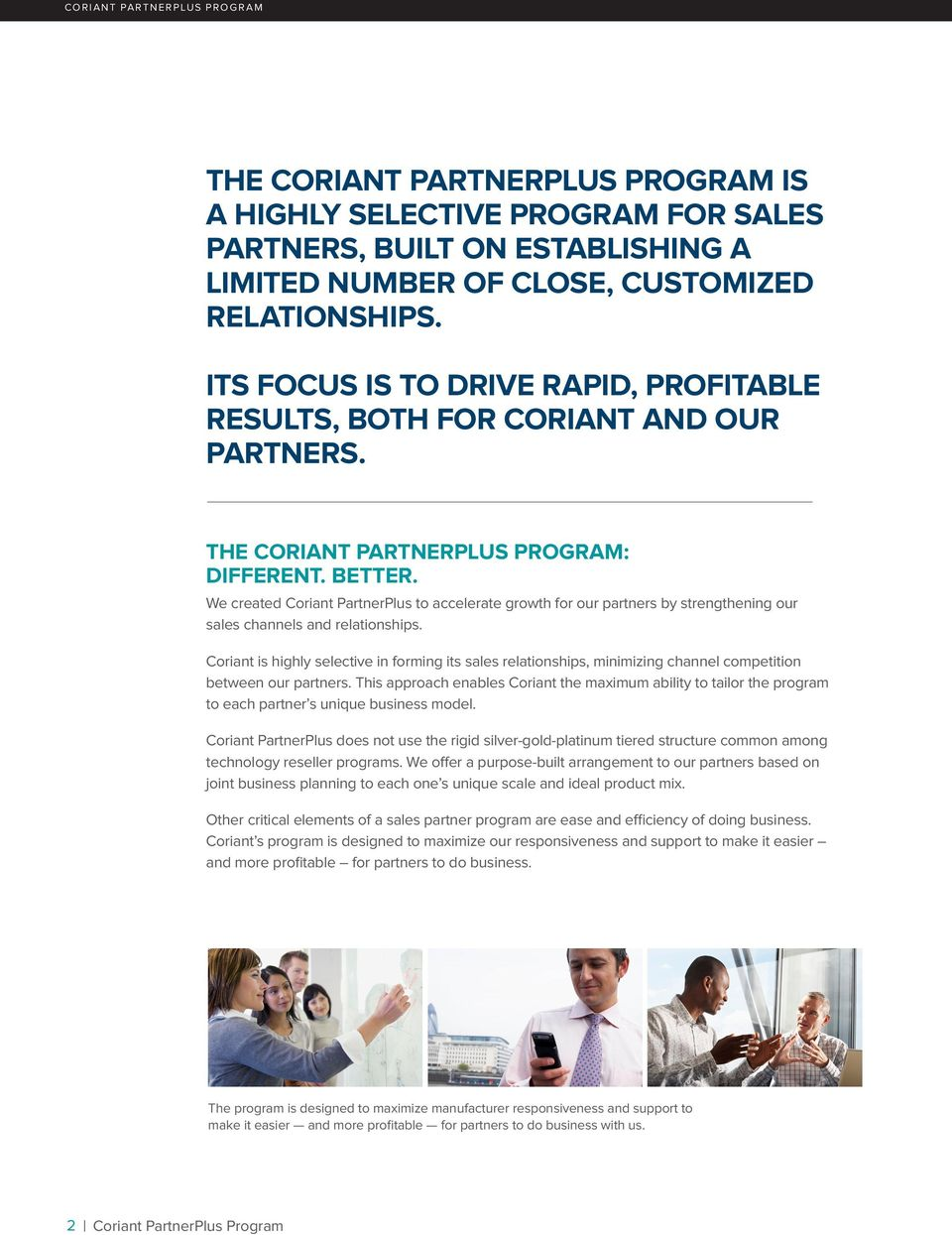 We created Coriant PartnerPlus to accelerate growth for our partners by strengthening our sales channels and relationships.