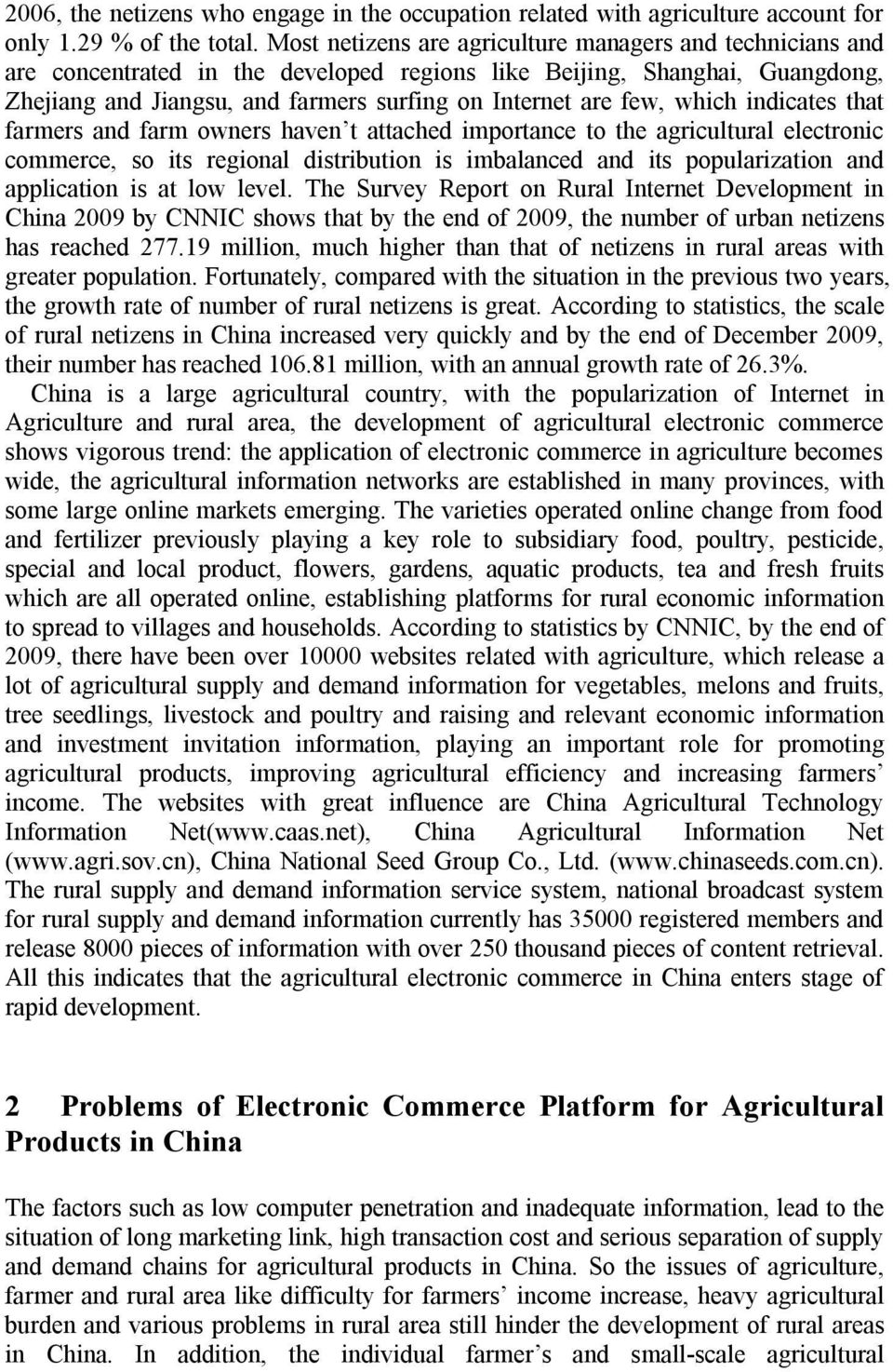 which indicates that farmers and farm owners haven t attached importance to the agricultural electronic commerce, so its regional distribution is imbalanced and its popularization and application is