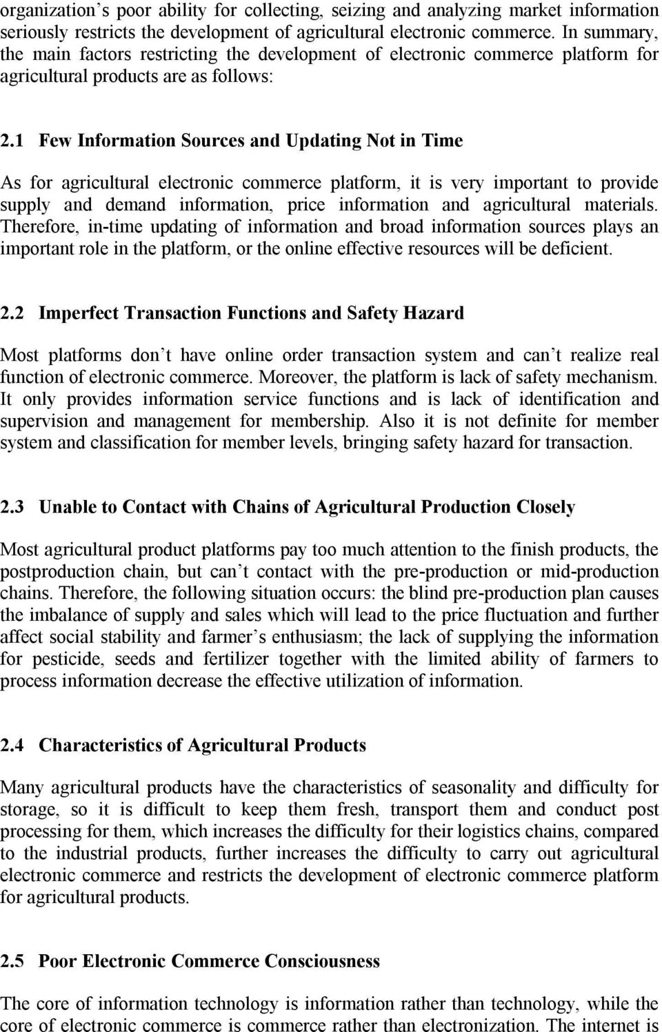 1 Few Information Sources and Updating Not in Time As for agricultural electronic commerce platform, it is very important to provide supply and demand information, price information and agricultural