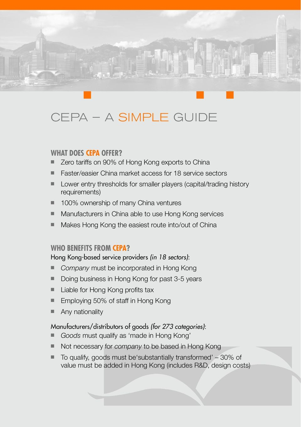 ownership of many China ventures Manufacturers in China able to use Hong Kong services Makes Hong Kong the easiest route into/out of China WHO BENEFITS FROM CEPA?