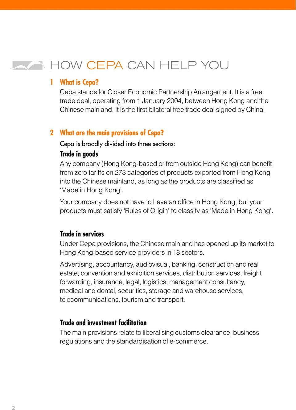 Cepa is broadly divided into three sections: Trade in goods Any company (Hong Kong-based or from outside Hong Kong) can benefit from zero tariffs on 273 categories of products exported from Hong Kong