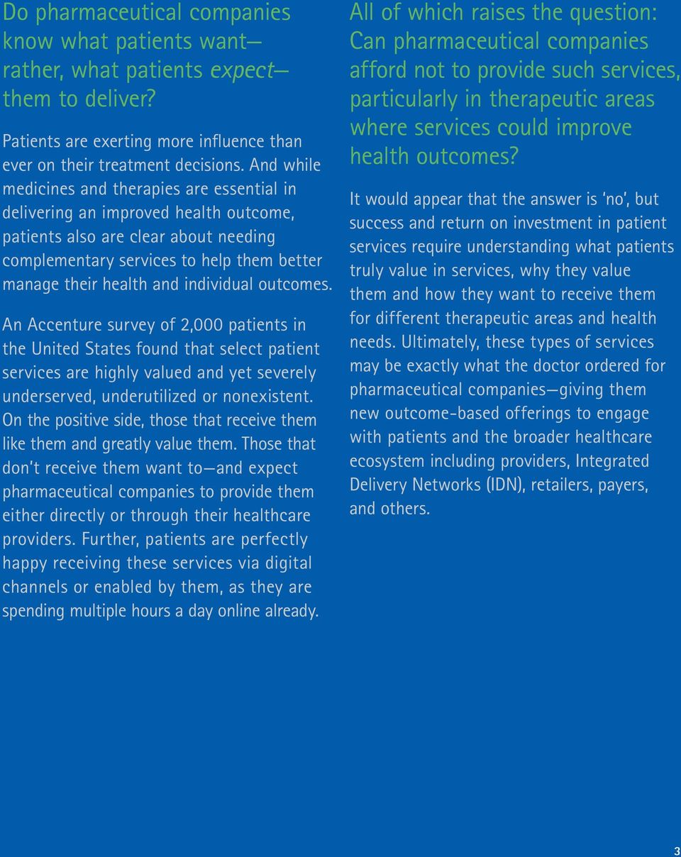 individual outcomes. An Accenture survey of 2,000 patients in the United States found that select patient services are highly valued and yet severely underserved, underutilized or nonexistent.