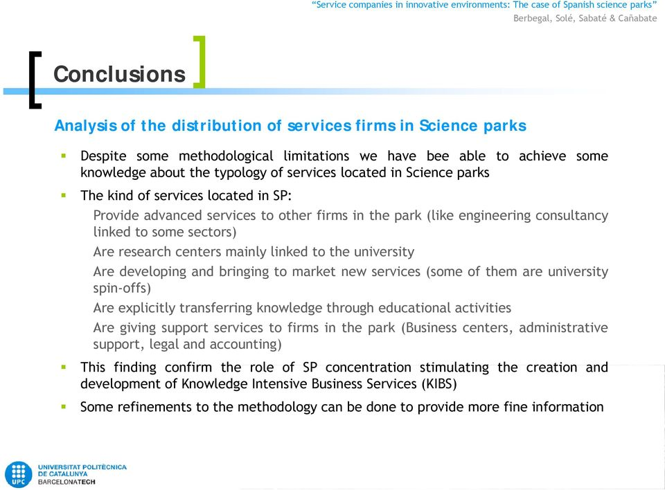 university Are developing and bringing to market new services (some of them are university spin-offs) Are explicitly itl transferring knowledge throughh educational activities iti Are giving support