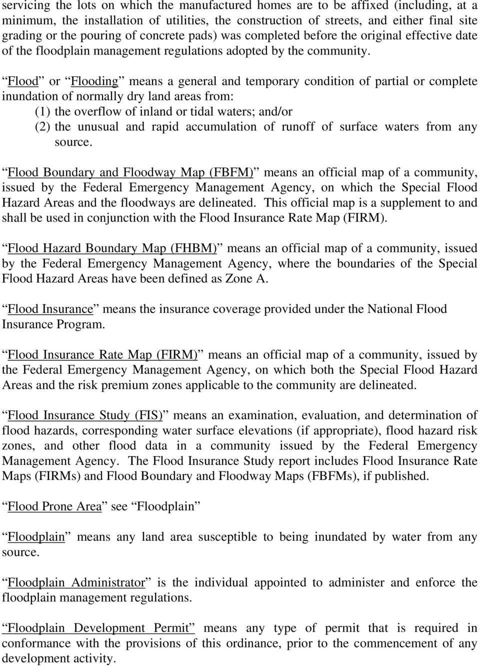Flood or Flooding means a general and temporary condition of partial or complete inundation of normally dry land areas from: (1) the overflow of inland or tidal waters; and/or (2) the unusual and