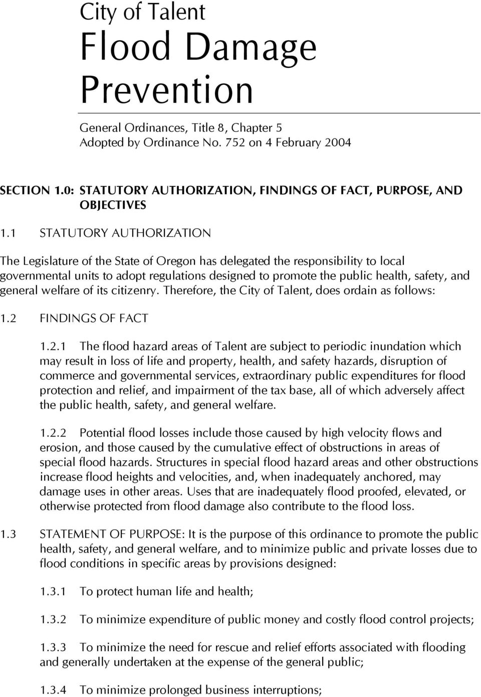 1 STATUTORY AUTHORIZATION The Legislature of the State of Oregon has delegated the responsibility to local governmental units to adopt regulations designed to promote the public health, safety, and