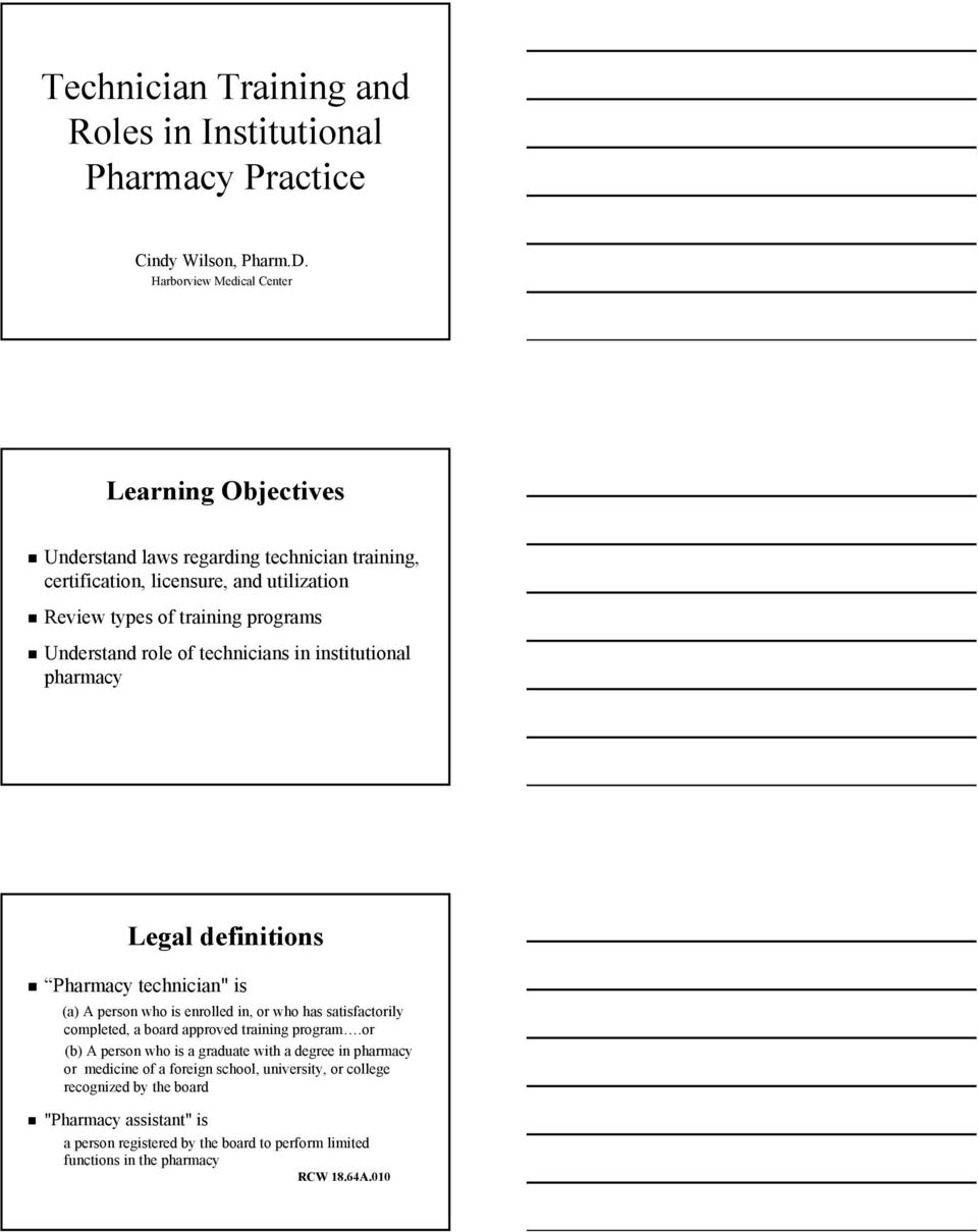 "Understand role of technicians in institutional pharmacy Legal definitions Pharmacy technician"" is (a) A person who is enrolled in, or who has satisfactorily completed, a board"