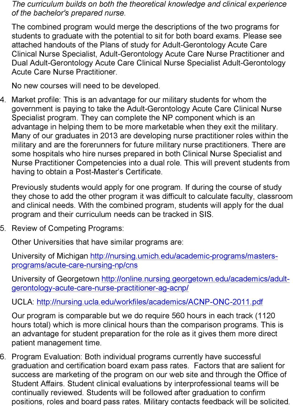 Please see attached handouts of the Plans of study for Adult-Gerontology Acute Care Clinical Nurse Specialist, Adult-Gerontology Acute Care Nurse Practitioner and Dual Adult-Gerontology Acute Care