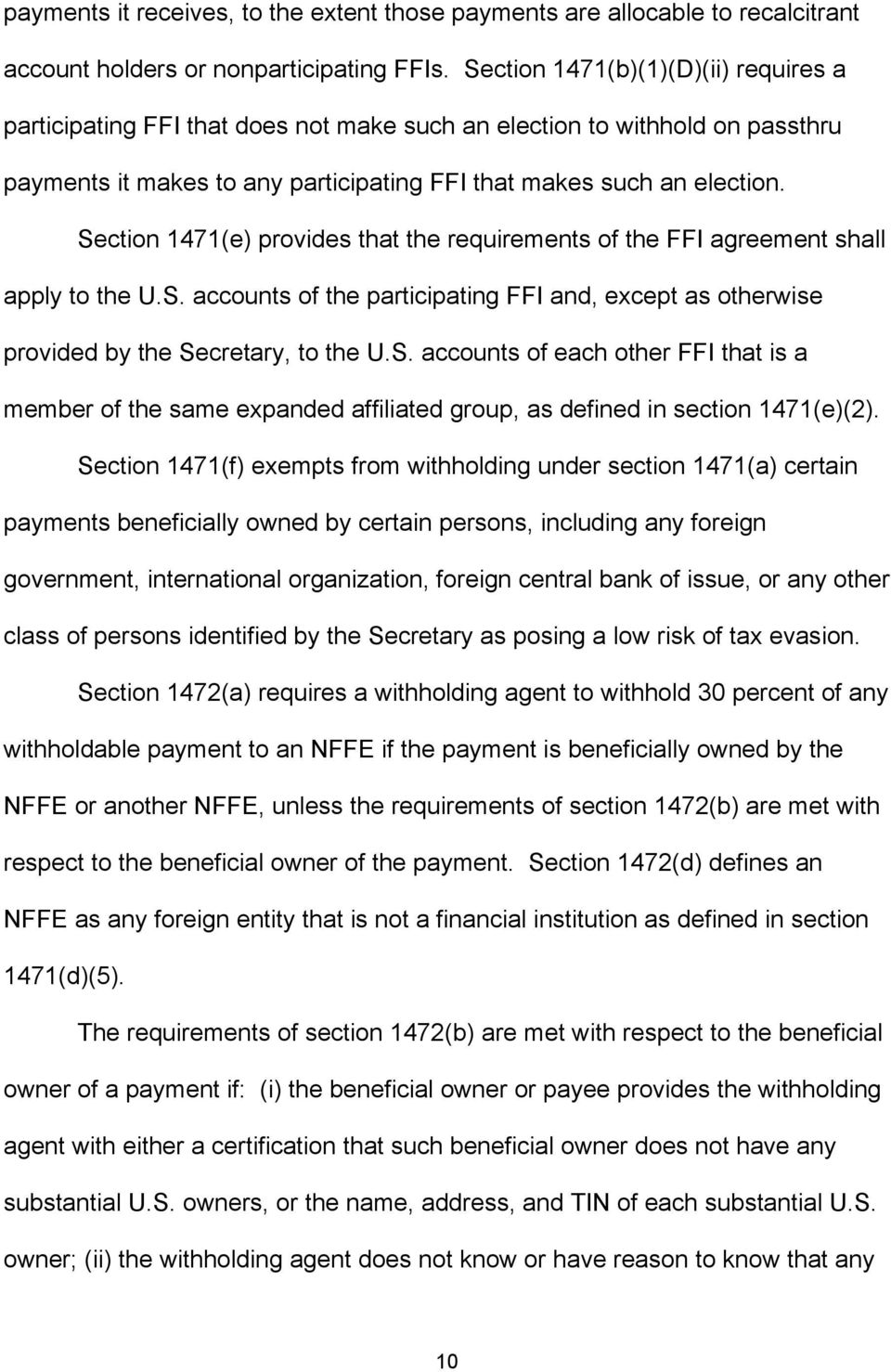 Section 1471(e) provides that the requirements of the FFI agreement shall apply to the U.S. accounts of the participating FFI and, except as otherwise provided by the Secretary, to the U.S. accounts of each other FFI that is a member of the same expanded affiliated group, as defined in section 1471(e)(2).