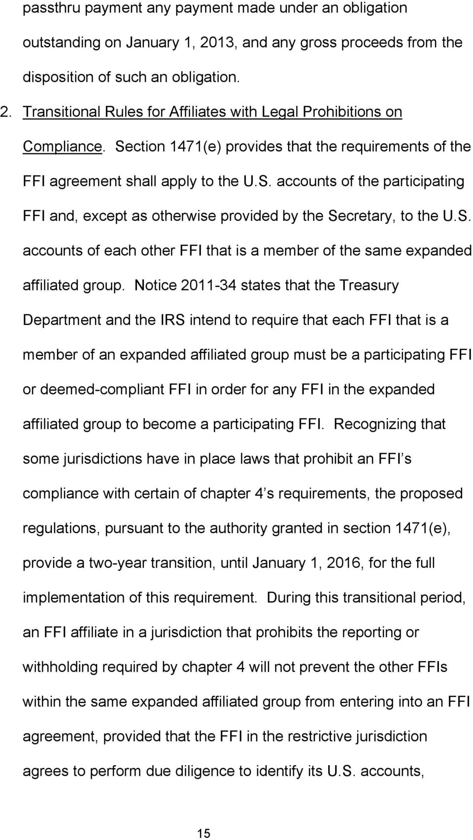 Notice 2011-34 states that the Treasury Department and the IRS intend to require that each FFI that is a member of an expanded affiliated group must be a participating FFI or deemed-compliant FFI in