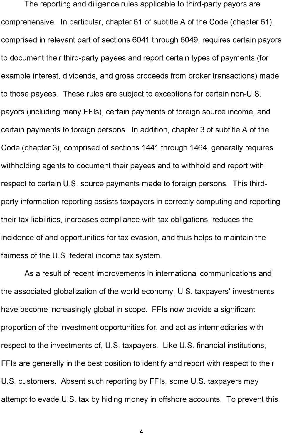 certain types of payments (for example interest, dividends, and gross proceeds from broker transactions) made to those payees. These rules are subject to exceptions for certain non-u.s. payors (including many FFIs), certain payments of foreign source income, and certain payments to foreign persons.