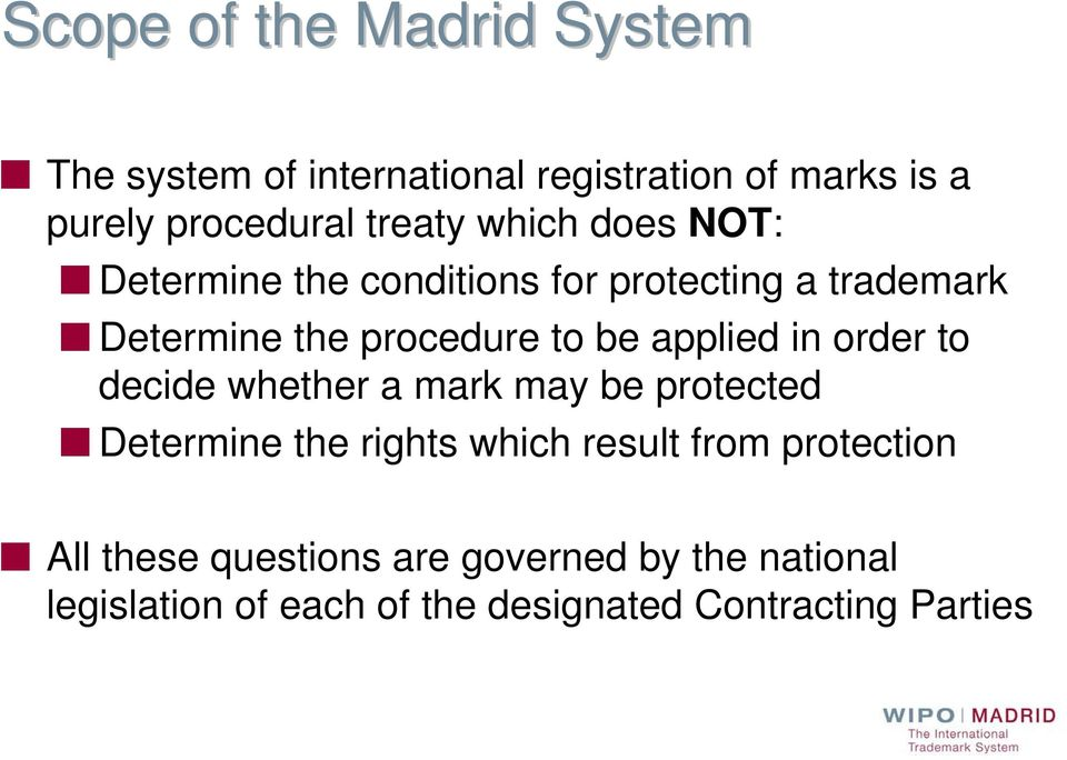 applied in order to decide whether a mark may be protected Determine the rights which result from