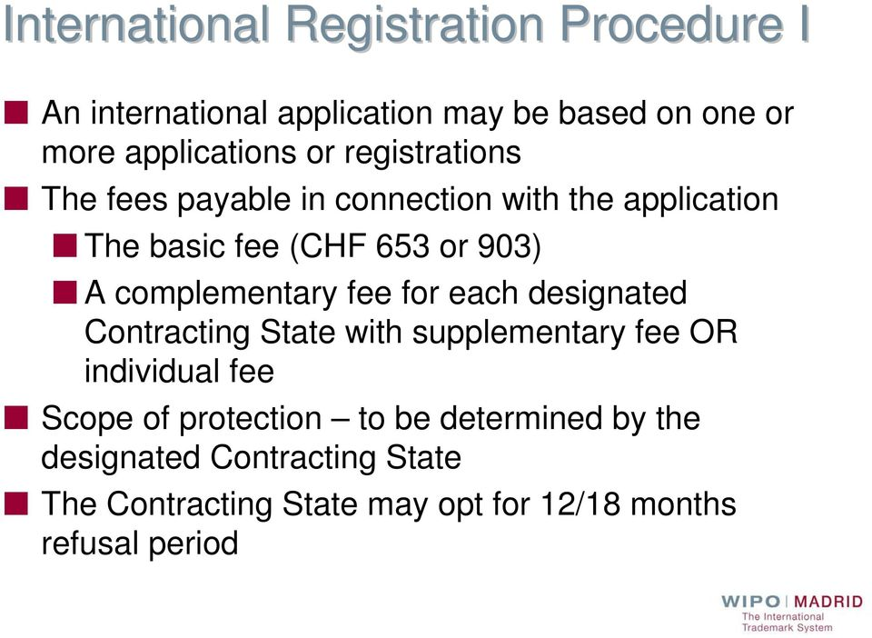 complementary fee for each designated Contracting State with supplementary fee OR individual fee Scope of