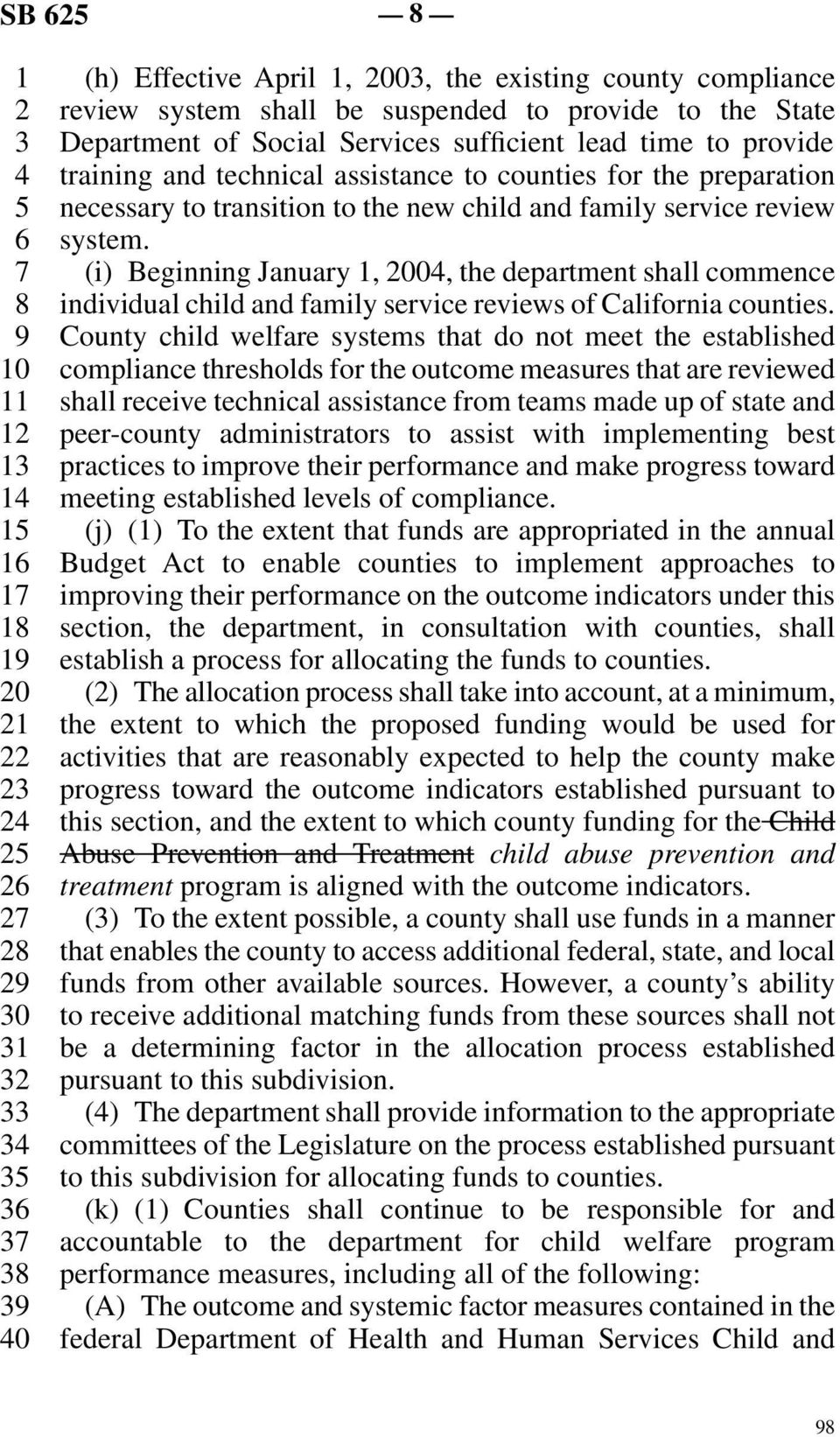 line 7 (i) Beginning January 1, 2004, the department shall commence line 8 individual child and family service reviews of California counties.