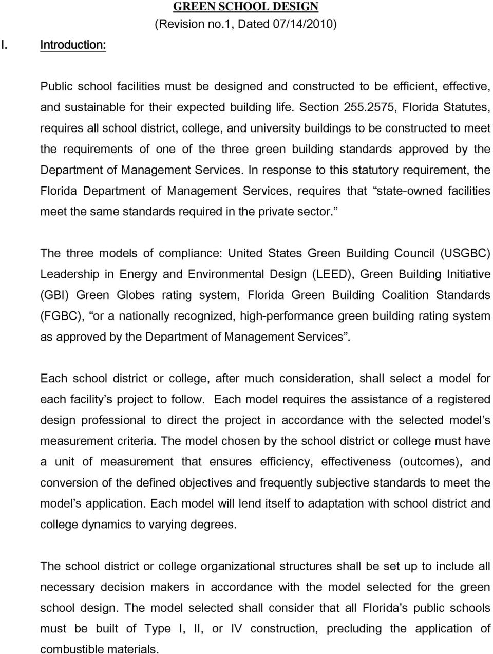 2575, Florida Statutes, requires all school district, college, and university buildings to be constructed to meet the requirements of one of the three green building standards approved by the