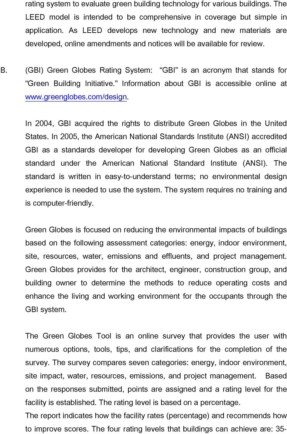 (GBI) Green Globes Rating System: GBI is an acronym that stands for Green Building Initiative. Information about GBI is accessible online at www.greenglobes.com/design.