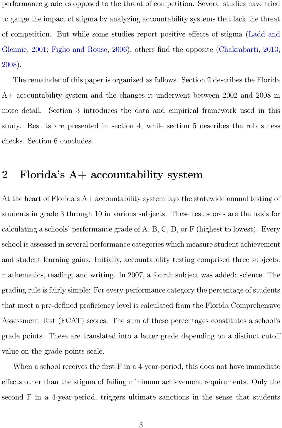 The remainder of this paper is organized as follows. Section 2 describes the Florida A+ accountability system and the changes it underwent between 2002 and 2008 in more detail.
