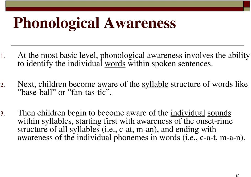 Next, children become aware of the syllable structure of words like base-ball or fan-tas-tic. 3.