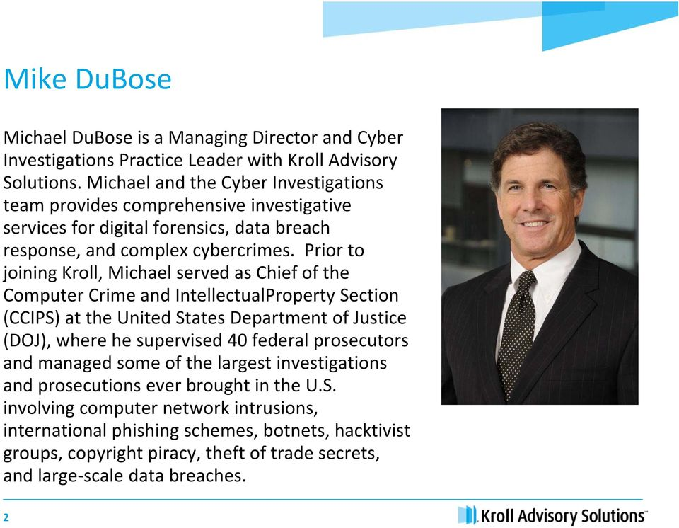 Prior to joining Kroll, Michael served as Chief of the Computer Crime and IntellectualProperty Section (CCIPS) at the United States Department of Justice (DOJ), where he supervised 40