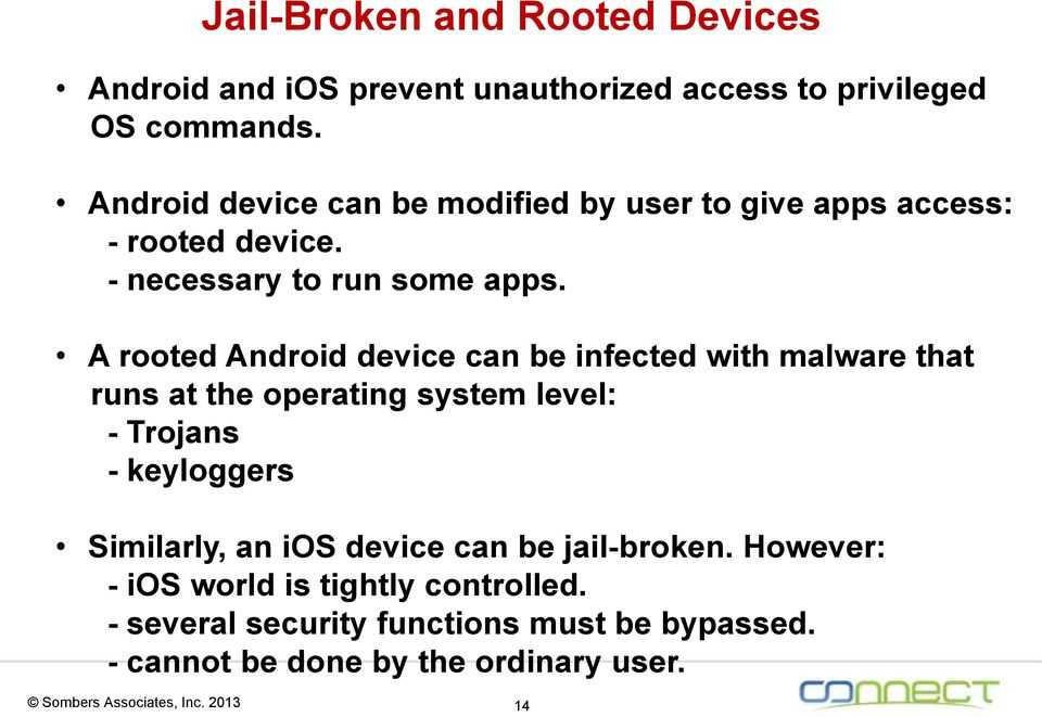 A rooted Android device can be infected with malware that runs at the operating system level: - Trojans - keyloggers Similarly, an